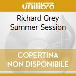 RICHARD GREY SUMMER SESSION cd musicale di ARTISTI VARI