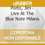 LIVE AT THE BLUE NOTE MILANO cd musicale di Jim Porto