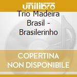 BRASILERINHO cd musicale di TRIO MADEIRA BRASIL