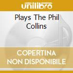 PLAYS THE PHIL COLLINS cd musicale di Royal philharmonic o