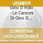 GINO IL POLLO cd musicale di Gino il pollo