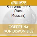 SANREMO 2007  (BASI MUSICALI) cd musicale di Basi Musicali