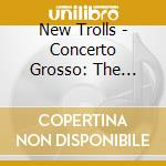 CONCERTO GROSSO 3 - THE SEVEN SEASONS cd musicale di Trolls New