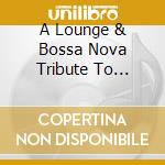 A LOUNGE & BOSSA NOVA TRIBUTE TO TURBONEGRO cd musicale di Artisti Vari