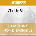CLASSIC BLUES cd musicale di Artisti Vari