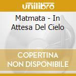 IN ATTESA DEL CIELO cd musicale di MATMATA