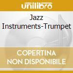 Jazz Instruments-Trumpet cd musicale di ARTISTI VARI