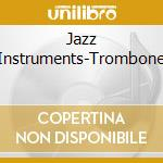 Jazz Instruments-Trombone cd musicale di ARTISTI VARI