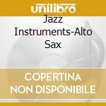 Jazz Instruments-Alto Sax cd musicale di ARTISTI VARI