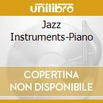 Jazz Instruments-Piano cd musicale di ARTISTI VARI