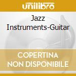 Jazz Instruments-Guitar cd musicale di ARTISTI VARI