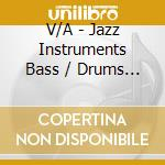 Jazz Instruments-Bass/Drums cd musicale di ARTISTI VARI