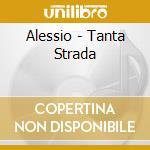 TANTA STRADA cd musicale di ALESSIO