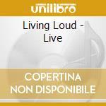 Living Loud - Live cd musicale di Loud Living
