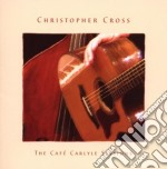 Christopher Cross - The Cafe Carlyle Sessions cd musicale di Christopher Cross