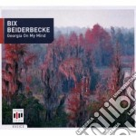 Bix Beiderbecke - Georgia On My Mind cd musicale di Bix f.ho Beiderbecke