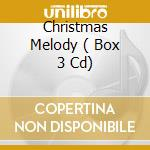 CHRISTMAS MELODY  ( BOX 3 CD) cd musicale di ARTISTI VARI