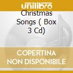 CHRISTMAS SONGS  ( BOX 3 CD) cd musicale di ARTISTI VARI