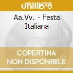 Festa Italiana cd musicale di ARTISTI VARI