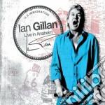 LIVE IN ANAHEIM  ( CD + DVD) cd musicale di Ian Gillan