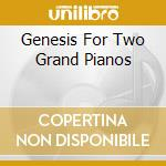 GENESIS FOR TWO GRAND PIANOS              cd musicale di GUDDAL YNGVE AND MAT
