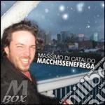 Di Cataldo Massimo - Macchissenefrega cd musicale di Di cataldo marìssimo