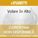 VOLARE IN ALTO                            cd musicale di Mario Rosini