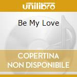 BE MY LOVE                                cd musicale di Mario Rosini
