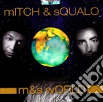 M & S  WORLD                              cd musicale di MITCH & SQUALO