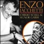 Enzo Iacchetti - Chiedo Scusa Al Signor Gaber cd musicale di Enzo Iacchetti