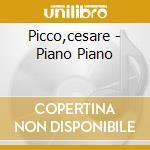 Picco,cesare - Piano Piano cd musicale di Cesare Picco