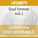 Soul forever vol.1 cd musicale di Artisti Vari