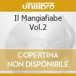 IL MANGIAFIABE VOL.2                      cd musicale di Artisti Vari