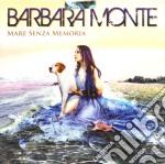 Barbara Monte - Mare Senza Memoria cd musicale di Barbara Monte