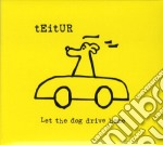 Teitur - Let The Dog Drive Ho cd musicale di TEITUR