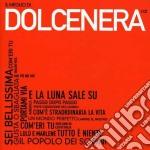Dolcenera - Il Meglio Di Dolcene cd musicale di DOLCENARA