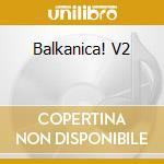 Balkanika vol. 2 cd musicale di ARTISTI VARI
