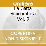 LA GATTA SONNAMBULA VOL. 2                cd musicale di CAVIEZEL GIOVANNI ROBERTO PIUM