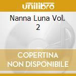NANNA LUNA VOL. 2                         cd musicale di CAVIEZEL GIOVANNI-ROBERTO PIUM