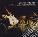 Hughes,glenn - Live In Wolverhampto cd musicale di Glenn Hughes