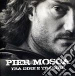 Piero Mosca - Tra Dire E Tradire cd musicale di Piero Mosca
