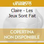 Claire - Les Jeux Sont Fait cd musicale di CLAIRE