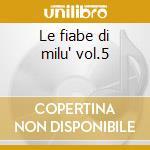 Le fiabe di milu' vol.5 cd musicale di Artisti Vari