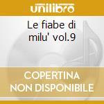Le fiabe di milu' vol.9 cd musicale di Artisti Vari