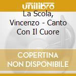 Canto con il cuore cd musicale di Vincenzo La scola