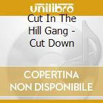 Cut In The Hill Gang - Cut Down cd musicale di CUT IN THE HILL GANG