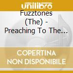 Fuzztones - Preaching To The Perverted cd musicale di Fuzztones