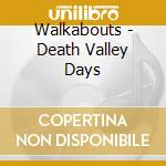 DEATH VALLEY DAYS cd musicale di WALKABOUTS