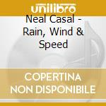 Neal Casal - Rain, Wind & Speed cd musicale di CASAL NEIL