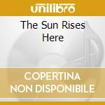 THE SUN RISES HERE cd musicale di CASAL NEAL